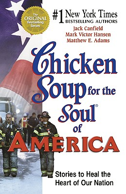 Chicken Soup for the Soul of America: Stories to Heal the Heart of Our Nation, Canfield, Jack; Hansen, Mark Victor; Adams, Matthew E.