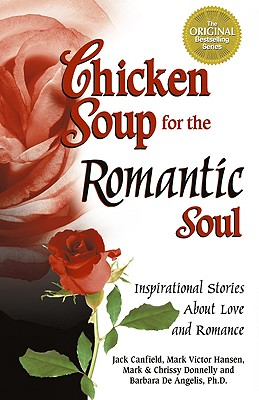 Image for Chicken Soup for the Romantic Soul : Inspirational Stories About Love and Romance