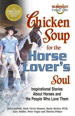 Image for Chicken Soup for the Horse Lover's Soul: Inspirational Stories About Horses and the People Who Love Them (Chicken Soup for the Soul)