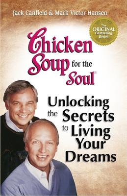 Image for Chicken Soup for the Soul Unlocking the Secrets to Living Your Dreams