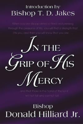 In The Grip Of His Mercy, Hilliard, Bishop Donald Jr.; Long, Bishop Eddie (introduction)