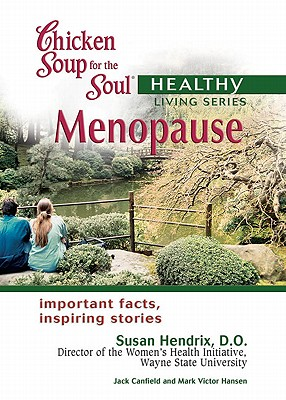 Menopause (Chicken Soup for the Soul Healthy Living), Canfield,Jack/Hansen,Mark Victor/Hendrix,Susan L.