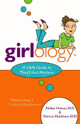 Girlology: A Girl's Guide to Stuff That Matters, Holmes, Melisa; Hutchison, Trish