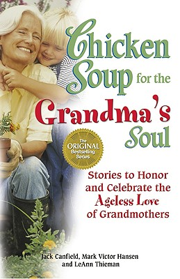 Chicken Soup for the Grandma's Soul: Stories to Honor and Celebrate the Ageless Love of Grandmothers (Chicken Soup for the Soul), Jack Canfield, Mark Victor Hansen, Leann Thieman