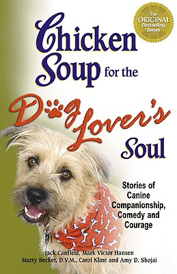 Chicken Soup for the Dog Lover's Soul: Stories of Canine Companionship, Comedy and Courage, Canfield, Jack;Hansen, Mark Victor;Kline, Carol;Shojai, Amy D.;Becker, Marty