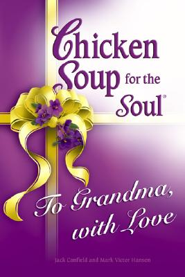 Chicken Soup for the Soul To Grandma, with Love, Canfield, Jack; Hansen, Mark Victor