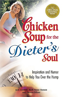Chicken Soup for the Dieter's Soul: Inspiration and Humor to Help You Over the Hump (Chicken Soup for the Soul), Jack Canfield, Mark Victor Hansen, Theresa Peluso