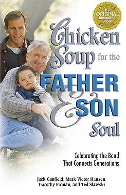 CHICKEN SOUP FOR THE FATHER AND SON SOUL, JACK CANFIELD