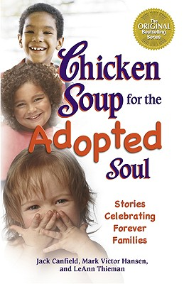 Image for Chicken Soup for the Adopted Soul: Stories Celebrating Forever Families (Chicken Soup for the Soul)