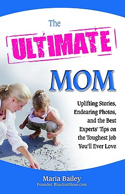 Image for The Ultimate Mom: Uplifting Stories, Endearing Photos, and the Best Experts' Tips on the Toughest Job You'll Ever Love