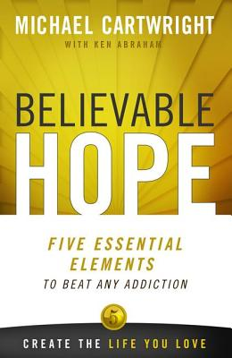Image for Believable Hope: 5 Essential Elements to Beat Any Addiction