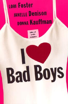 I Love Bad Boys, LORI FOSTER, JANELLE DENISON, DONNA KAUFFMAN