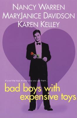 Bad Boys With Expensive Toys, Nancy Warren, MaryJanice Davidson, Karen Kelley