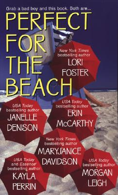 Perfect For The Beach, LORI FOSTER, JANELLE DENISON, ERIN MCCARTHY, MARYJANICE DAVIDSON, KAYLA PERRIN, MORGAN LEIGH