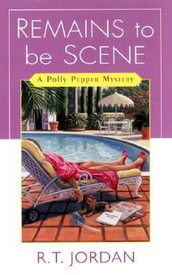 Remains To Be Scene (Polly Pepper Mysteries), R.T.) RICHARD TYLER JORDAN