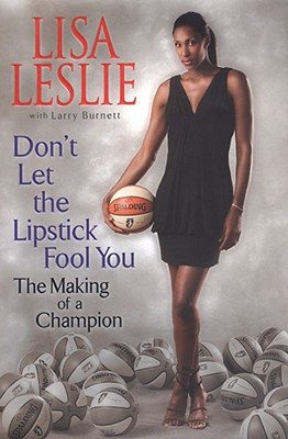 Image for Don't Let The Lipstick Fool You: The Making of a Champion