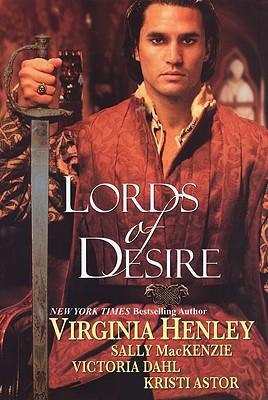 Lords of Desire, Virginia Henley, Sally MacKenzie, Victoria Dahl, Kristi Astor