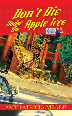 Don't Die Under the Apple Tree (Rosie the Riveter Mysteries), Amy Patricia Meade