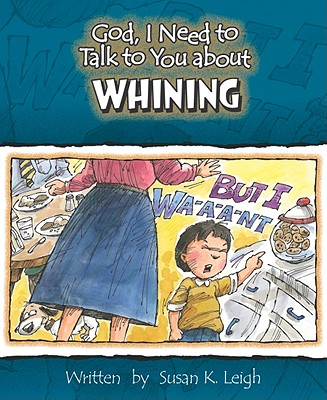 Whining (God, I Need to Talk to You About...)