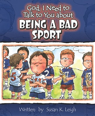 Being a Bad Sport (God, I Need to Talk to You About...)