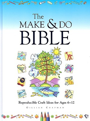 Image for The Make and Do Bible: Reproducible Craft Ideas for Ages 6-12