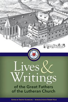 Lives and Writings of the Great Fathers of the Lutheran Church