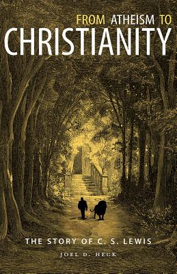 Image for From Atheism to Christianity: The Story of C. S. Lewis (Signed)