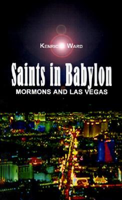 Saints in Babylon: Mormons and Las Vegas, Ward, Kenric F.