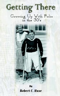 Image for Getting There: Growing Up with Polio in the 30's