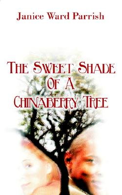 The Sweet Shade of a Chinaberry Tree, Parrish, Janice Ward