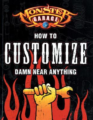 Image for Monster Garage: How to Customize Damn Near Anything