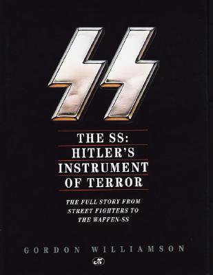 SS : Hitlers Instrument Of Terror, GORDON WILLIAMSON