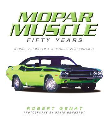 Mopar Muscle - Fifty Years: Dodge, Plymouth & Chrysler Performance, Genat, Robert
