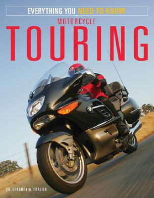 Motorcycle Touring: Everything You Need to Know, Frazier, Gregory
