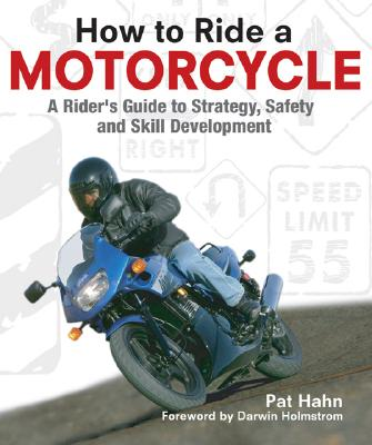 How to Ride a Motorcycle: A Rider's Guide to Strategy, Safety and Skill Development, Hahn, Pat