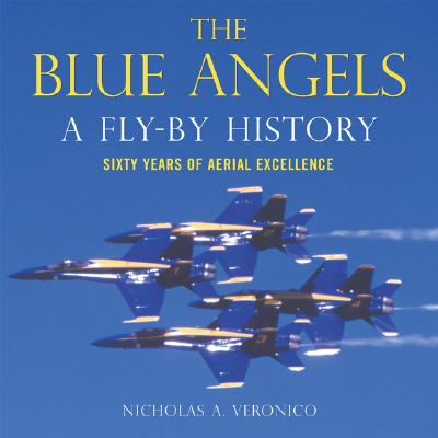 Image for The Blue Angels: A Fly-By History: Sixty Years of Aerial Excellence