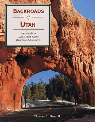 Image for Backroads of Utah: Your Guide to Utah's Most Scenic Backroad Adventures