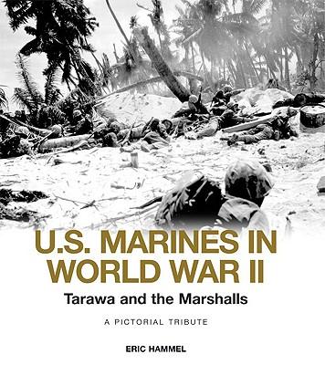 Tarawa and the Marshalls: A Pictorial Tribute (U.S. Marines in World War II), Hammel, Eric