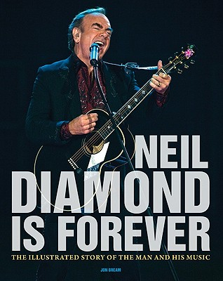 Image for Neil Diamond Is Forever: The Illustrated Story of the Man and His Music