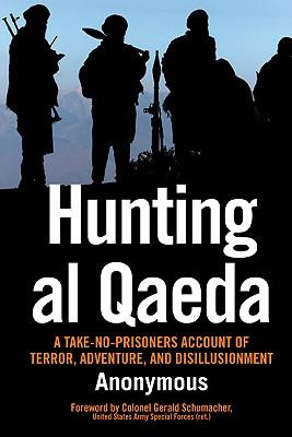 Hunting al Qaeda: A Take-No-Prisoners Account of Terror, Adventure, and Disillusionment, Anonymous