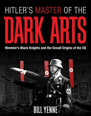 Image for Hitler's Master of the Dark Arts: Himmler's Black Knights and the Occult Origins of the SS
