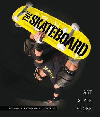 Image for The Skateboard: The Good, the Rad, and the Gnarly: An Illustrated History