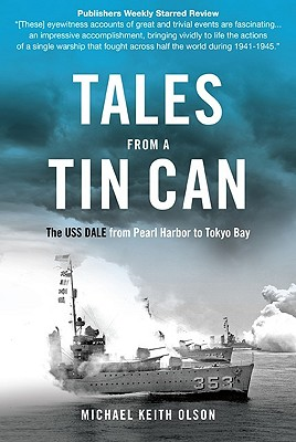 Tales From a Tin Can: The USS Dale from Pearl Harbor to Tokyo Bay, Michael Olson