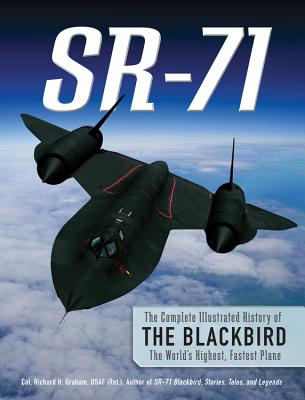 Image for SR-71: The Complete Illustrated History of the Blackbird, The World's Highest, Fastest Plane