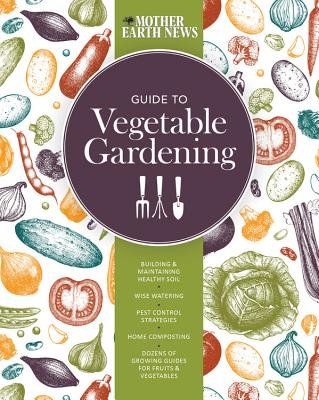MOTHER EARTH NEWS GUIDE TO VEGETABLE GARDENING, MOTHER EAR NEWS