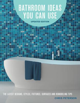 Image for Bathroom Ideas You Can Use, Updated Edition: The Latest Designs, Styles, Fixtures, Surfaces and Remodeling Tips