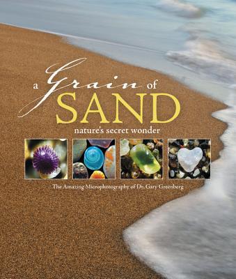 A Grain of Sand: Nature's Secret Wonder, Greenberg, Gary