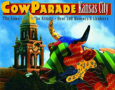 Image for COW PARADE KANSAS CITY THE COWS THE ARTISTS OVER 200 MOVERS AND SHAKERS