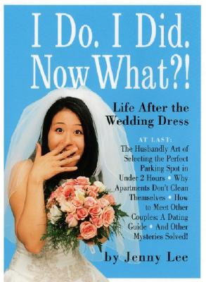 Image for I Do. I Did. Now What?!: Life After the Wedding Dress