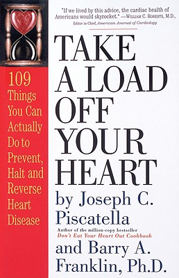 Take a Load Off Your Heart: 109 Things You Can Actually Do to Prevent, Halt and Reverse Heart Disease, Piscatella, Joseph C.; Franklin Ph.D., Barry